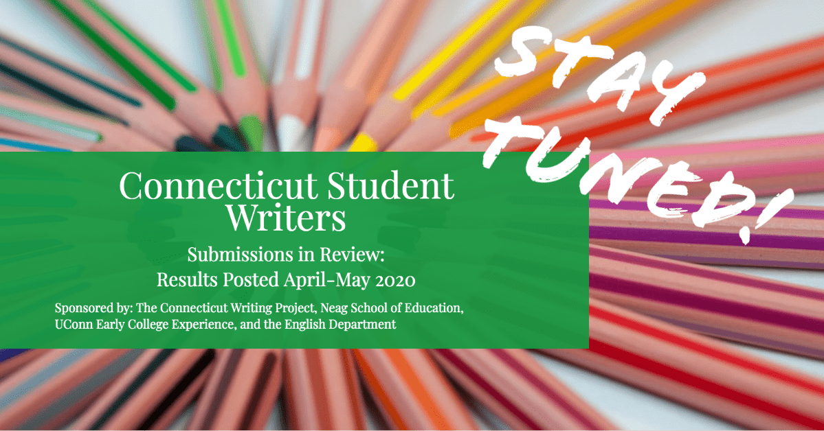 Connecticut Student Writers; Submissions in review, results posted April-May 2020; Stay tuned!; Click on image for more information.